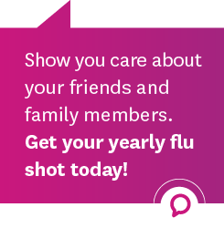 Show you care about your friends and family members. Get your yearly flu shot today!